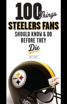 100 Things Steelers Fans Should Know & Do Before They Die (NOOK Book)