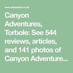 Canyon Adventures, Torbole: See 544 reviews, articles, and 141 photos of Canyon Adventures, ranked No.1 on TripAdvisor among 18 attractions in Torbole.