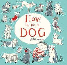 How to Be a Dog by Jo Williamson. Funny. Will esp appeal to dog lovers. | IndieBound