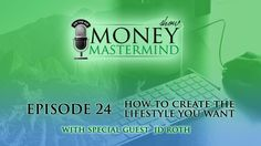 MMS 024 - How To Create The Lifestyle You Want with special guest J.D. Roth