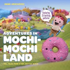 Adventures in Mochimochi Land: Tall Tales from a Tiny Knitted World by Anna Hrachovec http://www.amazon.com/dp/0385344597/ref=cm_sw_r_pi_dp_udMfvb08M7GBW