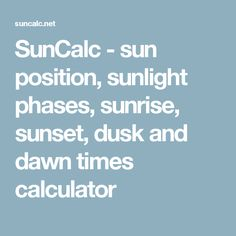 SunCalc - sun position, sunlight phases, sunrise, sunset, dusk and dawn times calculator