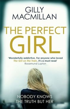 The Perfect Girl by Gilly Macmillan from GoodReads