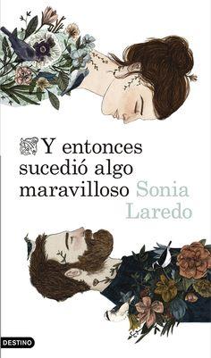 """Sonia Laredo. """"Y entonces sucedió algo maravilloso"""". Editorial Destino"""