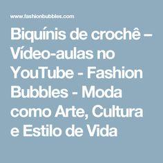 Biquínis de crochê – Vídeo-aulas no YouTube - Fashion Bubbles - Moda como Arte, Cultura e Estilo de Vida