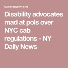 Disability advocates mad at pols over NYC cab regulations - NY Daily News