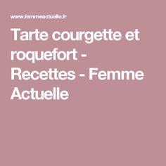 Tarte courgette et roquefort - Recettes - Femme Actuelle