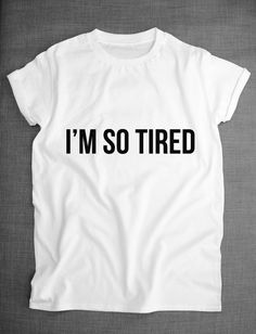 I'm So Tired Wake Up For What T-Shirt by ResilienceStreetwear