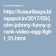 http://kosurilasya.blogspot.in/2017/03/john-johnny-funny-prank-video-egg-fight_31.html