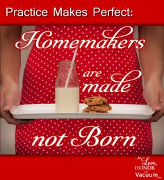 Practice Makes Perfect: Homemakers are Made, not Born - To Love, Honor and Vacuum  It can get discouraging trying to live up to the Proverbs 31 woman. But take heart! Just keeps practicing. Practice makes progress. If you aim at nothing, you're sure to hit it.