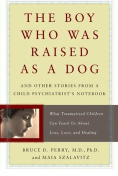 The Boy Who Was Raised as a Dog: And Other Stories from a Child Psychiatrists Notebook--What Traumatized Children Can Teach Us About Loss, Love, and Healing by Bruce Perry, http://www.amazon.com/dp/0465056539/ref=cm_sw_r_pi_dp_AOpPrb0CEEYR1