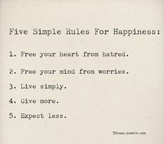 Very Simple steps to true happiness...most of all love yourself!!!