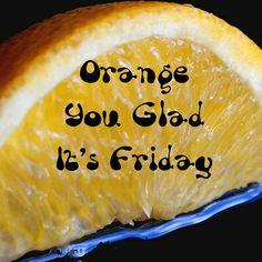 orange you glad  | Junk Boat Travels: Orange You Glad It's Friday!