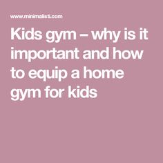 Kids gym – why is it important and how to equip a home gym for kids