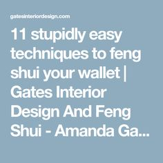 11 stupidly easy techniques to feng shui your wallet | Gates Interior Design And Feng Shui - Amanda Gates
