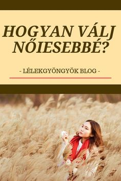 Hogyan lehetsz nőiesebb kívül és belül? :)   Erről olvashatsz a Lélekgyöngyök Blog cikkjében. Word 2, New Me, Self Development, Real Women, Pretty Woman, Sentences, Psychology, Fitness, Relationship