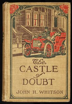 The Castle of Doubt by John Harvey Whitson, Boston: Little, Brown and Co.1907 cover design by Decorative Designers