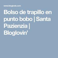 Bolso de trapillo en punto bobo | Santa Pazienzia | Bloglovin'