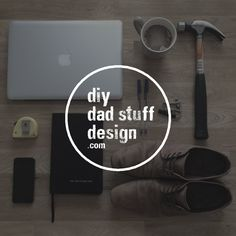 My first blog post. An introduction to DIY. DAD STUFF. DESIGN.