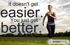 It+doesn't+get+easier.+You+just+get+better