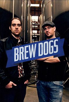 Brew Dogs: love these guys.