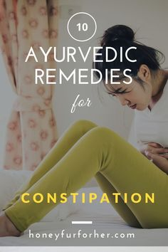Top 10 Ayurvedic Remedies For Constipation, Chronic Constipation, How To Relieve Constipation Naturally At Home Effectively #ayurveda #ayurvedalife #constipation #honeyfurforher