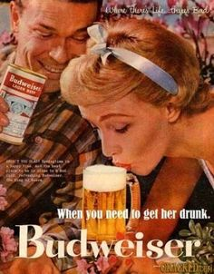 This ad is just plain insane!!! It tells its buyers that they should buy their beer, get women intoxicated, and then forcefully have intercourse with them. I can't believe that this ad even exists!