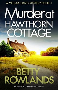 Murder at Hawthorn Cottage: An absolutely gripping cozy mystery (A Melissa Craig Mystery Book by Betty Rowlands - Bookouture Mystery Novels, Mystery Series, Mystery Thriller, Best Mysteries, Cozy Mysteries, Murder Mysteries, Book 1, The Book, British Books