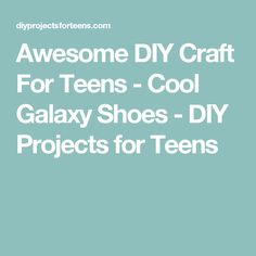 Awesome DIY Craft For Teens - Cool Galaxy Shoes - DIY Projects for Teens