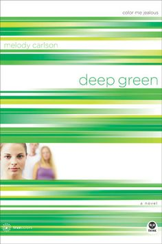 Deep Green: Color Me Jealous by Melody Carlson (TrueColors, #2) this is one of the best series ever! Haven't read them all yet but so far they're amaZing