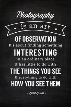 """It has little to do with the things you see and everything to do with how you see them."" -Elliot Erwitt >>> This is so true! I love this quote! #PinUpLive"