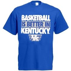 Basketball is better in Kentucky! Need this shirt!