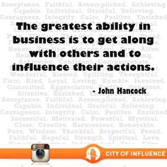 The greatest ability in business is to get along with others and to influence their actions. - John Hancock #cityofinfluence #business