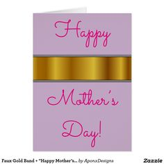"""Shop Faux Gold Band + """"Happy Mother's Day!"""" Card created by AponxDesigns. Happy Mother S Day, Happy Mothers, Mother's Day Greeting Cards, Gold Bands, Messages, Simple, Nice, Gold Stripes"""