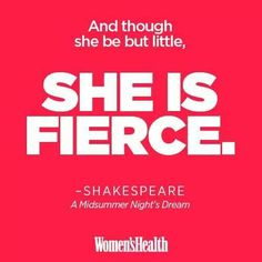And though be but little, she is fierce! William Shakespeare. Women's Health. Empowering Quotes. Motivational Sayings. A Midsummer Night's Dreams. Litearture. Shakespeare Quotes.