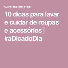 10 dicas para lavar e cuidar de roupas e acessórios | #aDicadoDia