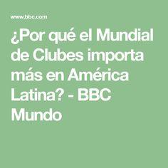 ¿Por qué el Mundial de Clubes importa más en América Latina? - BBC Mundo