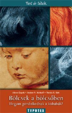 Könyv: Bölcsek a bölcsőben (Alison Gopnik - Patricia K. Kuhl - Andrew N. Meditation, Books, Movies, Movie Posters, Inspiration, Art, Biblical Inspiration, Art Background, Libros
