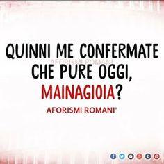 Giusto per sapere, ci confermate che anche oggi mai 'na gioia?  #mainagioia #maiunagioia #neverajoy #ironia #cinismo #sarcasmo #umorismo #aforismiromani #disagio
