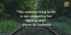 """""""The #essential thing in life is not #conquering but #fighting well"""" Quotes - #PierredeCoubertin"""