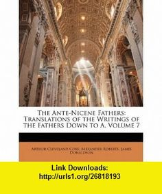 The Ante-Nicene Fathers Translations of the Writings of the Fathers Down to A, Volume 7 (9781143552380) Arthur Cleveland Coxe, Alexander Roberts, James Donaldson , ISBN-10: 1143552385  , ISBN-13: 978-1143552380 ,  , tutorials , pdf , ebook , torrent , downloads , rapidshare , filesonic , hotfile , megaupload , fileserve
