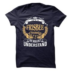 FRISBEE .Its a FRISBEE Thing You Wouldnt Understand - T Shirt, Hoodie, Hoodies, Year,Name, Birthday