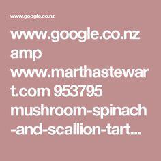 www.google.co.nz amp www.marthastewart.com 953795 mushroom-spinach-and-scallion-tart%3Famp