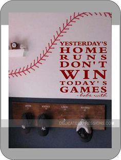 """""""Yesterday's Home Runs Don't Win Today's Games -Babe Ruth"""" Vinyl Lettering Wall Decal available in various sizes and colors. Would be great for any room...especially for those children that love baseball or softball. Motivational quote for children, teens and even adults."""