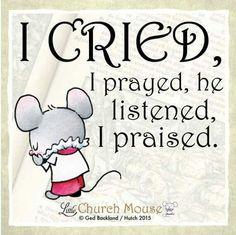 ♡♡♡ I Cried, I prayed, he listened, I praised. Amen...Little Church Mouse 29 September 2015. ♡♡♡