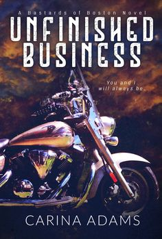 """Title: Unfinished Business Series: Bastards of Boston Novel Author: Carina Adams Genre: MC Romance Release Date: July 26, 2017  """"5 Stars! Rocker and Cris slayed me! Totally shreaded my heart…"""