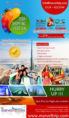 DUBAI SHOPPING FESTIVAL 2015 3 NIGHT / 4 DAYS in jUst USD 279/-PP Validity : 22 Nov 2014 - 01 Feb 2015  HuRRY up !!! Book Online:http://www.marveltrip.com/package/Package.aspx?packageSearch=inter|1|19|66|0 OR CALL on 0124-4223344 Note: SPECIAL FLIGHT FARE ALSO AVAILABLE