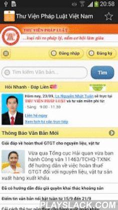 """Thu Vien Phap Luat Viet Nam  Android App - playslack.com ,  ỨNG DỤNG """"Thư Viện Pháp Luật Việt Nam"""" LÀ ỨNG DỤNG HOÀN TOÀN MIỄN PHÍ, KHÔNG YÊU CẦU KICK HOẠT BẰNG SMS, KHÔNG TỰ GỞI SMS, KHÔNG THU THẬP THÔNG TIN CÁ NHÂN CỦA NGƯỜI DÙNG. CÁC BẠN CÓ THỂ KIỂM TRA SMS PERMISSION TRƯỚC KHI CÀI ĐẶT.THƯ VIỆN PHÁP LUẬT được thành lập năm 2003, sử dụng môi trường Internet để giúp công chúng loại rủi ro pháp lý, nắm cơ hội làm giàu;Chúng tôi cung cấp ứng dụng này với mục đích:Phổ biến trang web THƯ VIỆN…"""