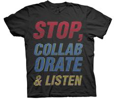 Stop. Collaborate and listen to me telling you how awesome this shirt is.