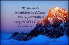 My grace is sufficient for thee for my strength is made perfect in weakness. I I Corinthians Bible Scriptures, Bible Quotes, Scripture Verses, Your Grace Is Enough, Move Mountains, Gods Grace, Gods Promises, Life Is Hard, Amazing Grace